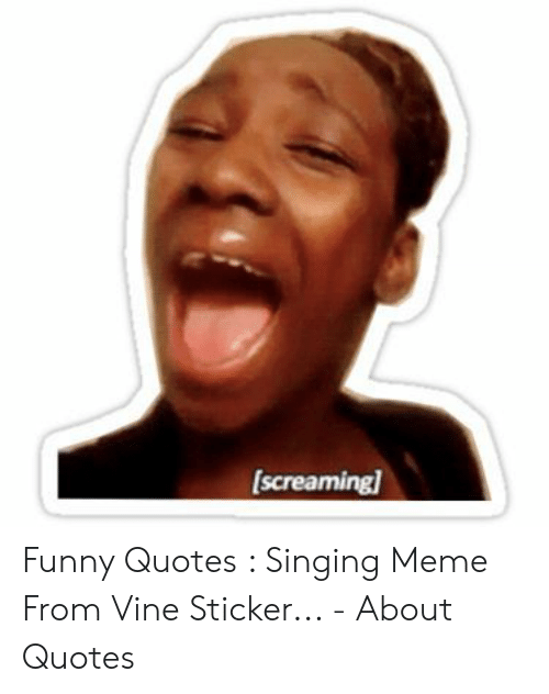 Screamingl Funny Quotes Singing Meme From Vine Sticker ...
