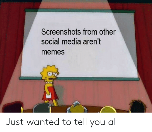 Memes, Reddit, and Social Media: Screenshots from other  social media aren't  memes Just wanted to tell you all
