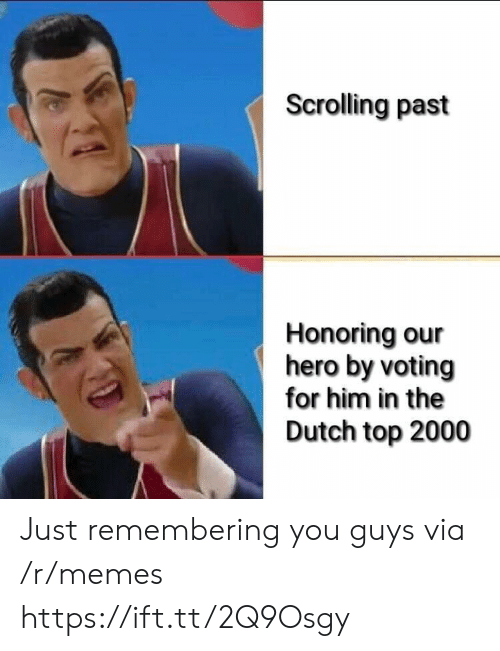 Memes, Dutch Language, and Hero: Scrolling past  Honoring our  hero by voting  for him in the  Dutch top 2000 Just remembering you guys via /r/memes https://ift.tt/2Q9Osgy