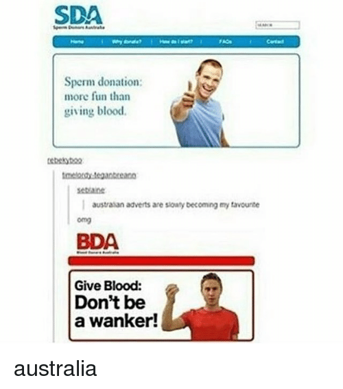 Memes, 🤖, and Blood: SDA  Sperm donation:  more fun than  giving blood.  austratan adverts are sowy becoming my favourite  BDA  Give Blood  Don't be  a wanker! australia