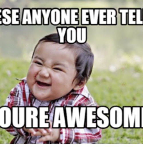 25 best memes about youre awesome images youre awesome images