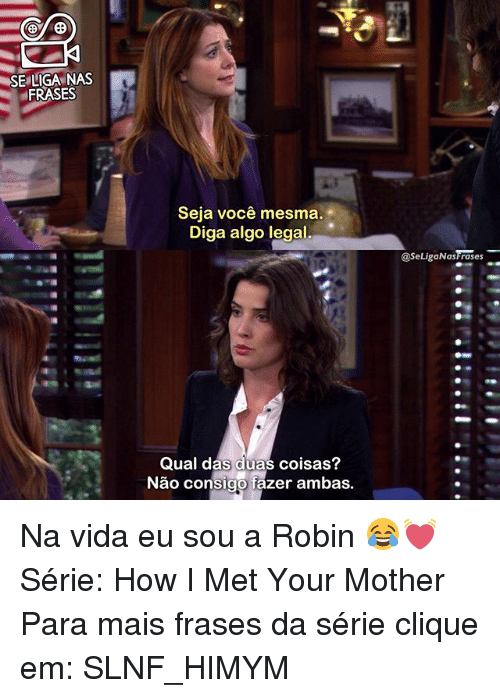 Tag Frases How I Met Your Mother Robin