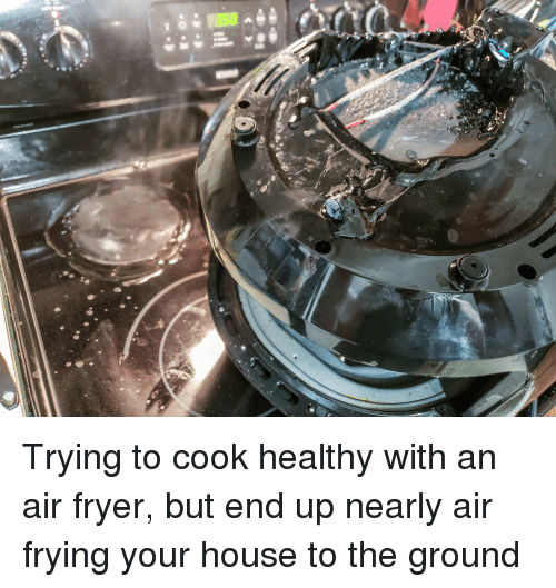 Se O Trying to Cook Healthy With an Air Fryer but End Up Nearly Air ...