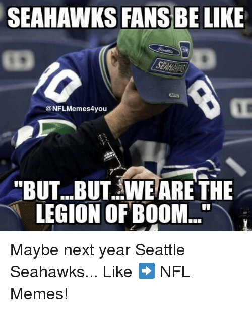 """Be Like, Meme, and Memes: SEAHAWKS FANS BE LIKE  @NFLMemes4you  """"BUT...BUT. WE ARE THE  LEGION OF BOOM Maybe next year Seattle Seahawks...  Like ➡️ NFL Memes!"""