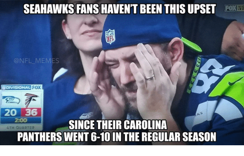 Memes, Panthers, and Seahawks: SEAHAWKS FANS HAVENT BEEN THISUPSET Fox NP  NFL MEMES  FOX  DIVISIONAL  20 36  2:OO  SINCE THEIRCAROLINA  4TH QUARTER  PANTHERS WENT 6-10IN THE REGULAR SEASON