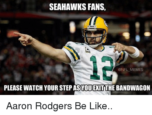 Aaron Rodgers, Seahawks, and Seahawk: SEAHAWKS FANS,  @NFL MEMES  PLEASE WATCH YOUR STEP ASYOUEXITTHE BANDWAGON Aaron Rodgers Be Like..