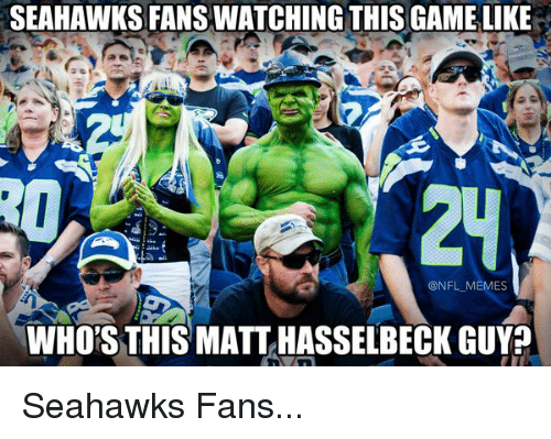Seahawks, Matt Hasselbeck, and Seahawk: SEAHAWKS FANSWATCHING THIS GAMELIKE  @NFL MEMES  WHORSTHIS MATT HASSELBECK GUY? Seahawks Fans...