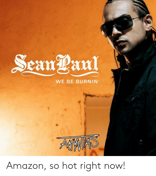 Amazon, Funny, and Hot: Sean aul  WE BE BURNIN Amazon, so hot right now!