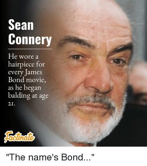 """James Bond, Memes, and Sean Connery: Sean  Connery  He wore a  hairpiece for  every James  Bond movie,  as he began  balding at age  21. """"The name's Bond..."""""""
