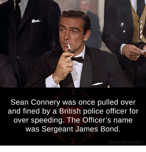 sean connery was once pulled over and fined by a 5139540 ✅ 25 best memes about james bond james bond memes,The Names Bond Meme