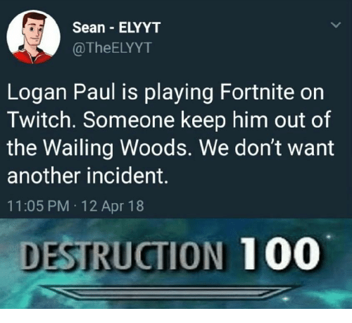 Anaconda, Twitch, and Another: Sean ELYYT  @TheELYYT  Logan Paul is playing Fortnite on  Twitch. Someone keep him out of  the Wailing Woods. We don't want  another incident.  11:05 PM 12 Apr 18  DESTRUCTION 100