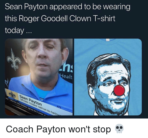 b29399b93 Sean Payton Appeared to Be Wearing This Roger Goodell Clown T-Shirt ...