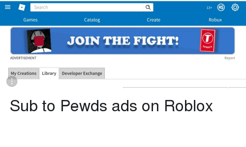Search Catalog Create Robux Games Join The Fight T Series Report Advertisement My Creations Library Developer Exchange Games Meme On Me Me