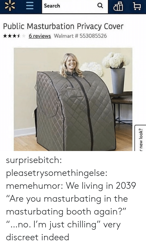 """Tumblr, Walmart, and Blog: Search  Public Masturbation Privacy Cover  , 6 reviews Walmart # 553085526  3 surprisebitch:   pleasetrysomethingelse:  memehumor:  We living in 2039  """"Are you masturbating in the masturbating booth again?"""" """"…no. I'm just chilling""""  very discreet indeed"""