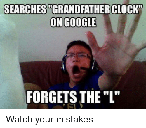 """Google, Watch, and Mistakes: SEARCHES""""GRANDFATHERCLOCK  ON GOOGLE  FORGETS THE """"L Watch your mistakes"""