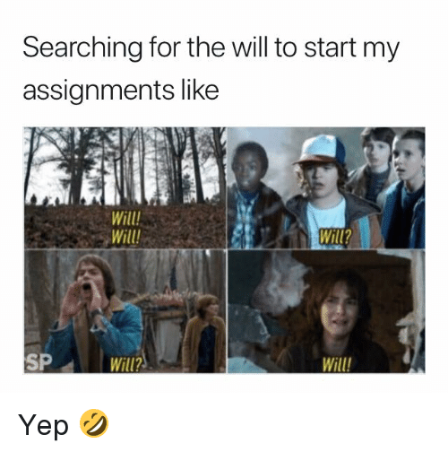 Will, For, and Like: Searching for the will to start my  assignments like  Will  Will  SP  Will? Yep 🤣