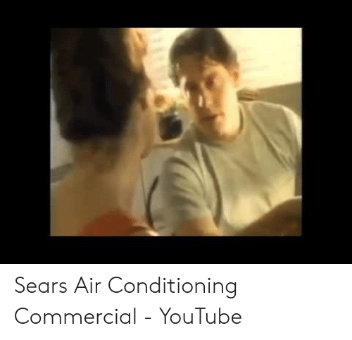 Sears Air Conditioning Commercial - YouTube   Sears Meme on