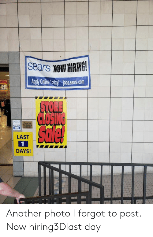 Sears, Another, and Com: Sears NOW HRING  s.sears.com  5iN  LAST  DAYS! Another photo I forgot to post. Now hiring3Dlast day