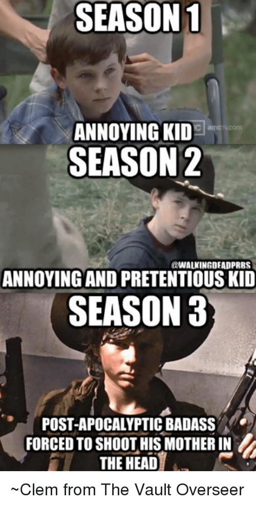 season 1 annoying kid season 2 odwalkingdeadprbs annoying and pretentious 5841433 ✅ 25 best memes about annoying kids annoying kids memes