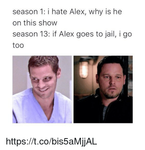 Jail, Memes, and 🤖: season 1: i hate Alex, why is he  on this show  season 13: if Alex goes to jail, i go  too https://t.co/bis5aMjjAL