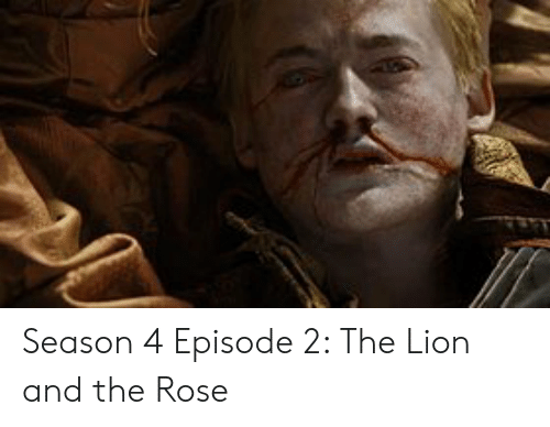 Lion, Rose, and The Rose: Season 4 Episode 2: The Lion and the Rose