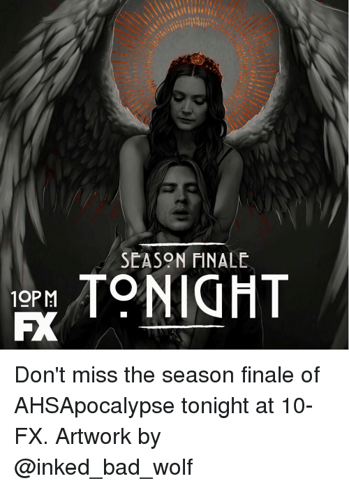 Bad, Memes, and Wolf: SEASON FINALE  TONIHT  19PM Don't miss the season finale of AHSApocalypse tonight at 10-FX. Artwork by @inked_bad_wolf