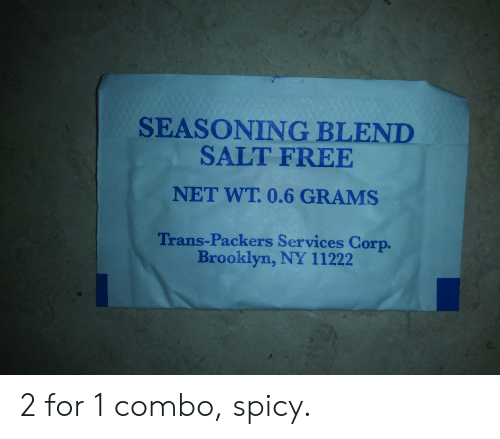 Brooklyn, Free, and Packers: SEASONING BLEND  SALT FREE  NET WT. 0.6 GRAMS  Trans-Packers Services Corp.  Brooklyn, NY 11222 2 for 1 combo, spicy.