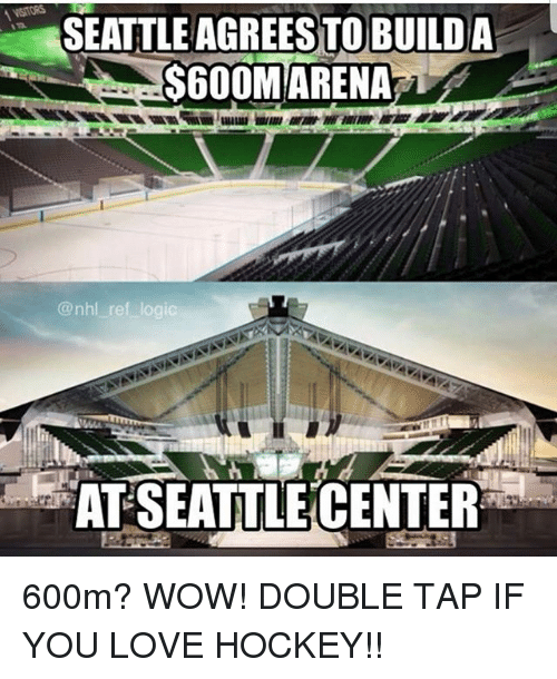 Hockey, Logic, and Love: SEATTLE AGREESTO BUILDA  $600MARENA  @nhl ref logic  AT SEATTLE CENTER 600m? WOW! DOUBLE TAP IF YOU LOVE HOCKEY!!