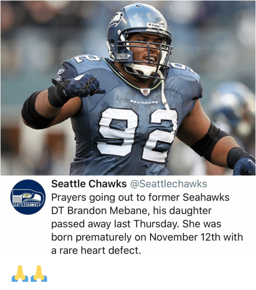 Memes, Heart, and Seahawks: Seattle Chawks @Seattlechawks  Prayers going out to former Seahawks  DT Brandon Mebane, his daughter  passed away last Thursday. She was  born prematurely on November 12th with  a rare heart defect.  EATTLECHAWKS 🙏🙏