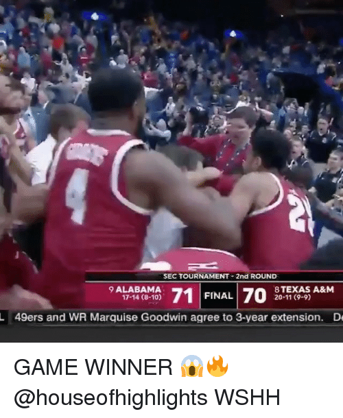 San Francisco 49ers, Memes, and Wshh: SEC TOURNAMENT 2nd ROUND  9 ALABAMA  17-14 (8-10)  FINAL 70ARM  8TEXAS A&M  20-11 (9-9)  L  49ers and WR Marquise Goodwin agree to 3-year extension.  D GAME WINNER 😱🔥 @houseofhighlights WSHH