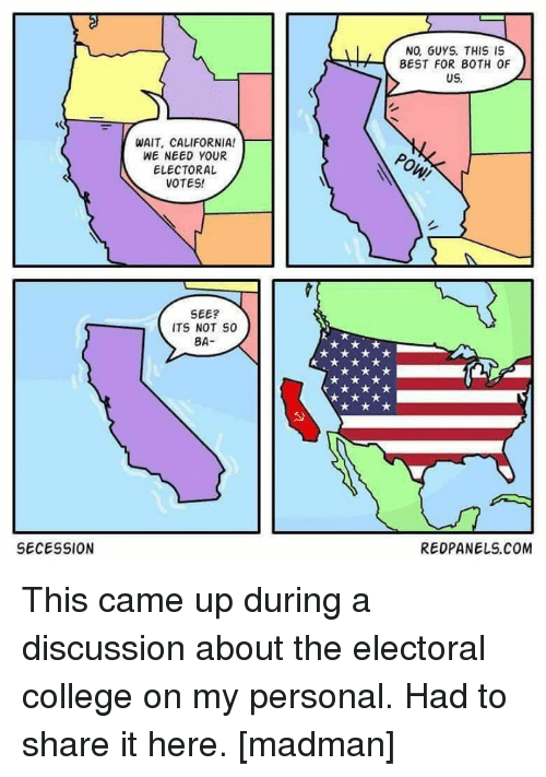 SECESSION WAIT CALIFORNIA! WE NEED YOUR ELECTORAL VOTES ...