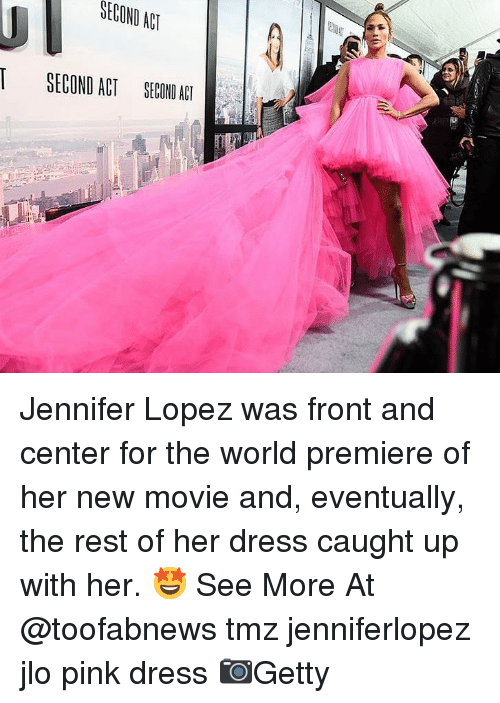 Jennifer Lopez, JLo, and Memes: SECOND ACT  ISECOND ACT SECOND ACI Jennifer Lopez was front and center for the world premiere of her new movie and, eventually, the rest of her dress caught up with her. 🤩 See More At @toofabnews tmz jenniferlopez jlo pink dress 📷Getty