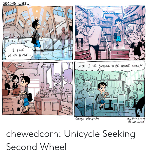 Being Alone, Love, and Tumblr: SECOND WHEEL  I LoVe  BEING ALONE  WISH 1 HAD SOMEONE To BE ALONE WITH I/  exopoulos  studioNJ. com chewedcorn:  Unicycle Seeking Second Wheel
