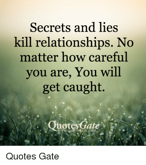 Quotes Gate Pleasing Secrets And Lies Kill Relationships No Matter How Careful You Are
