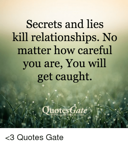 Secrets And Lies Kill Relationships No Matter How Careful You Are Classy Quotes Gate