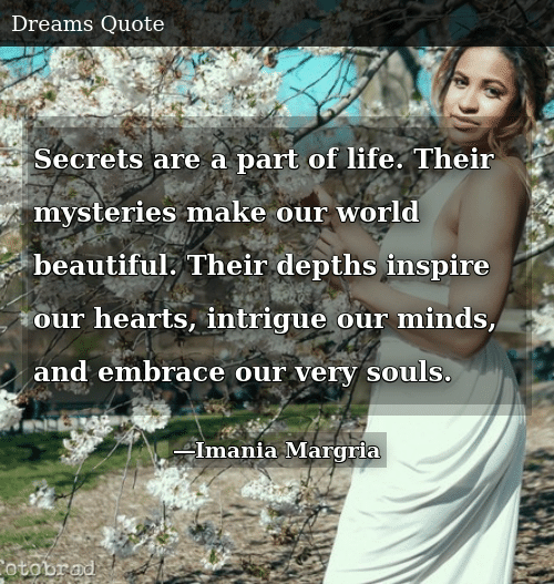 Secrets Are A Part Of Life Their Mysteries Make Our World Beautiful