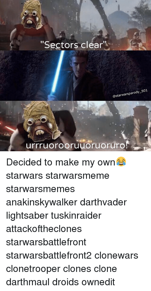 "Lightsaber, Memes, and Parody: ""Sectors clear""  parody 501  @starwars urrruorooruuoruoruro Decided to make my own😂 starwars starwarsmeme starwarsmemes anakinskywalker darthvader lightsaber tuskinraider attackoftheclones starwarsbattlefront starwarsbattlefront2 clonewars clonetrooper clones clone darthmaul droids ownedit"