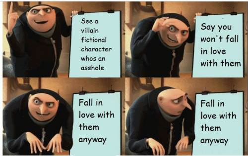 Fall, Love, and Fictional: See a  Say you  won't fall  villain  fictional  character  in love  whos an  with them  asshole  Fall in  Fall in  love with  love with  them  them  anyway  anyway