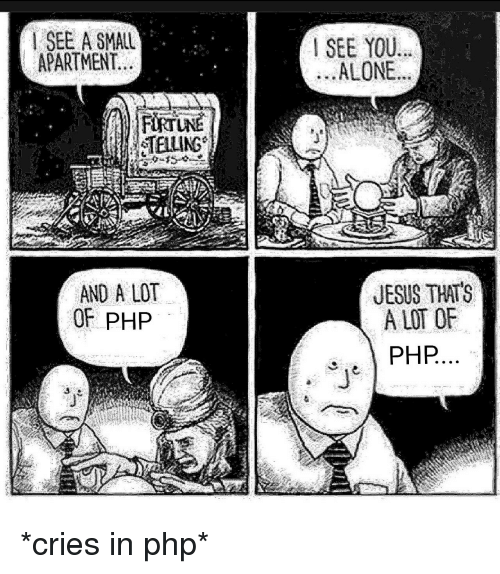 Being Alone, Jesus, and Php: SEE A SMALL  APARTMENT  I SEE YOU.  ALONE..  TEILLING  AND A LOT  OF PHP  JESUS THTS  A LOT OF  PHP *cries in php*