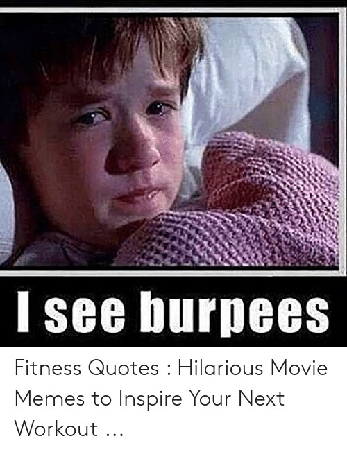 See Burpees Fitness Quotes Hilarious Movie Memes To Inspire