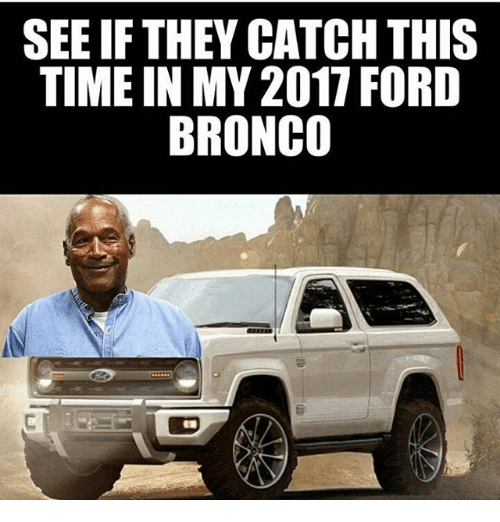 See If They Catch This Time In My 2017 Ford Bronco Meme