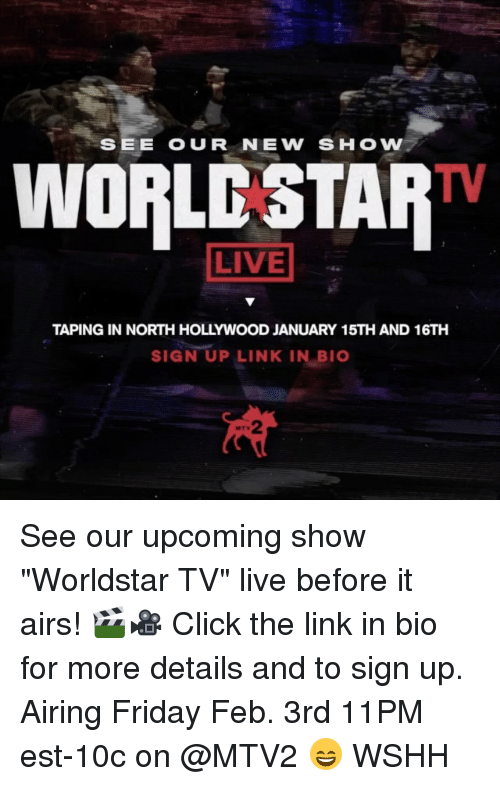 """Memes, Worldstar, and Wshh: SEE OUR NEW SHOW  WORLCSTAR  LIVE  TAPING IN NORTH HOLLYWOOD JANUARY 15TH AND 16TH  SIGN UP LINK IN BIO See our upcoming show """"Worldstar TV"""" live before it airs! 🎬🎥 Click the link in bio for more details and to sign up. Airing Friday Feb. 3rd 11PM est-10c on @MTV2 😄 WSHH"""