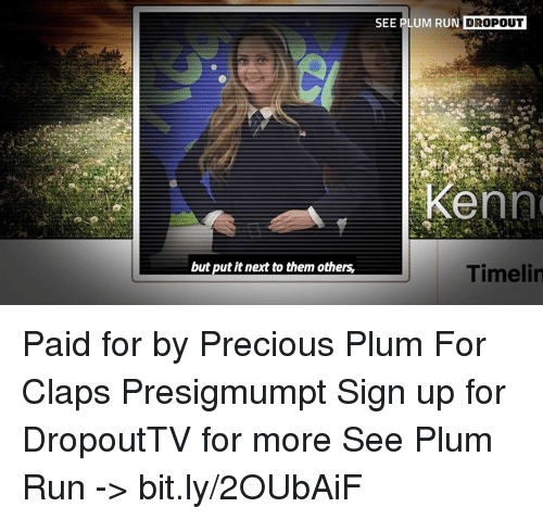 See Plum Run Dropout Kenn But Put It Next To Them Others Timelin