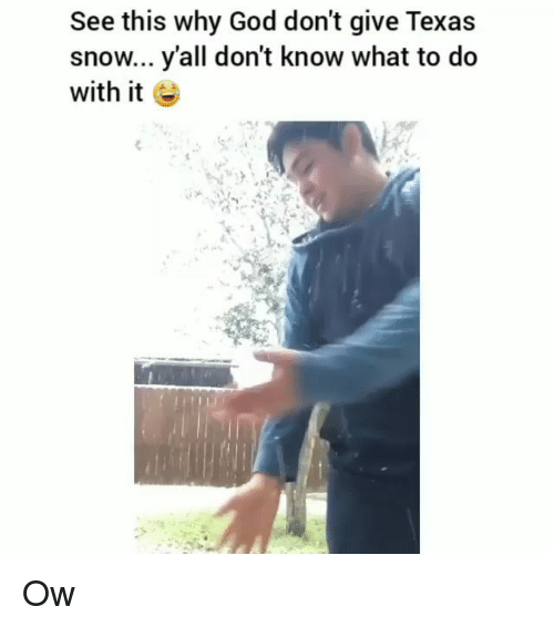 God, Memes, and Snow: See this why God don't give Texas  snow... y'all don't know what to do  with it Ow