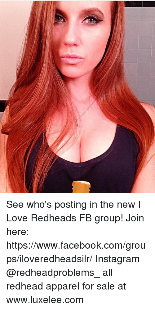 Facebook, Instagram, and Love: See who's posting in the new I Love Redheads FB group! Join here: https://www.facebook.com/groups/iloveredheadsilr/ Instagram @redheadproblems_ all redhead apparel for sale at www.luxelee.com