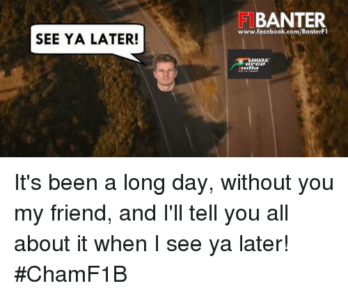 see ya later banter www facebook com banterf1 sahara its been a long 4816606 ✅ 25 best memes about friends friends memes