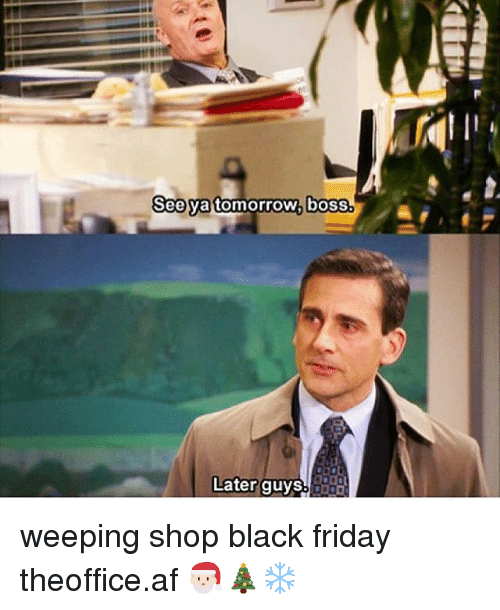 Af, Black Friday, and Friday: See ya tomorrow, boss.  Later guys weeping shop black friday ➵ theoffice.af 🎅🏻🎄❄️