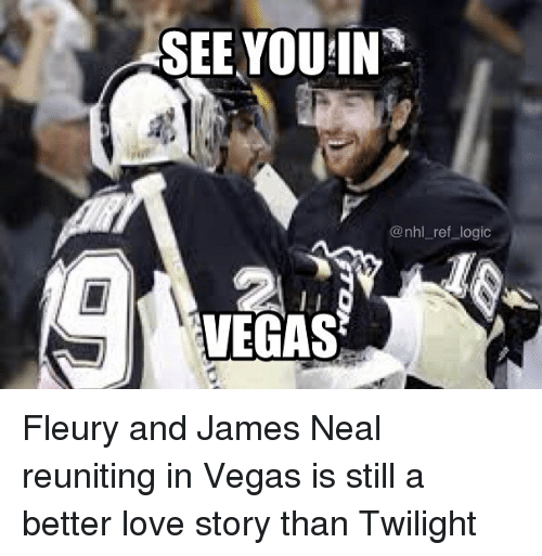 Logic, Love, and Memes: SEE YOU!IN  @nhl ref logic Fleury and James Neal reuniting in Vegas is still a better love story than Twilight