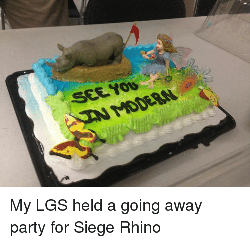 See You Modern My Lgs Held A Going Away Party For Siege Rhino Meme