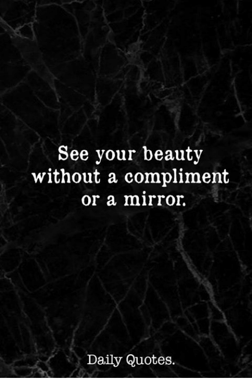 Mirror Quotes And Daily See Your Beauty Without A Compliment Or